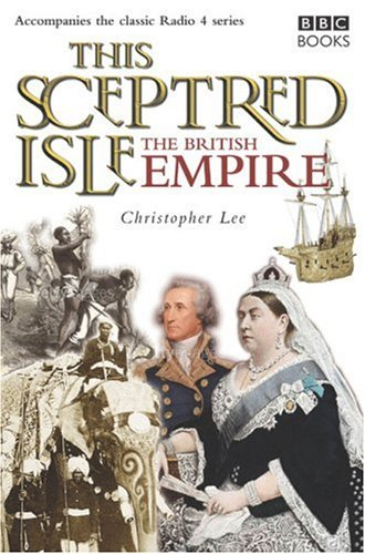 This Sceptred Isle: The British Empire (0563488751) by Lee, Christopher