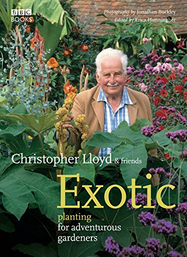 Exotic planting for adventurous gardeners; Christopher Lloyd and friends, edited by Erica Hunning...