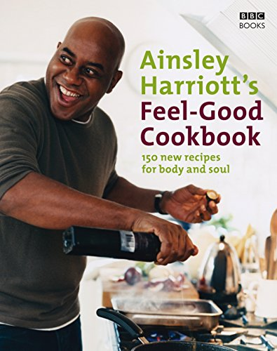 9780563493525: Ainsley Harriott's Feel-Good Cookbook: 150 Brand-New Recipes for Body and Soul