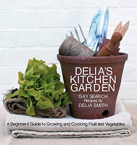 9780563493730: Delia's Kitchen Garden: A Beginner's Guide to Growing and Cooking Fruit and Vegetables