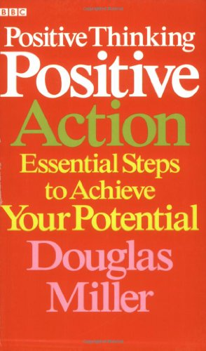Positive Thinking, Positive Action: Essential Steps to Achieve Your Potential: Miller, Douglas