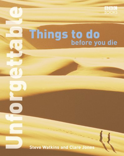 9780563521075: Unforgettable Things to Do Before You Die (Unforgettable... Before You Die S)