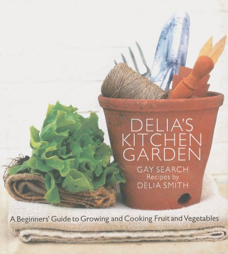 9780563521136: Delia's Kitchen Garden: A Beginners' Guide To Growing and Cooking Fruit And Vegetables