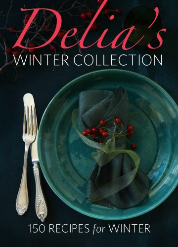 Delia's Winter Collection: 150 Recipes for Winter (9780563521822) by Delia Smith