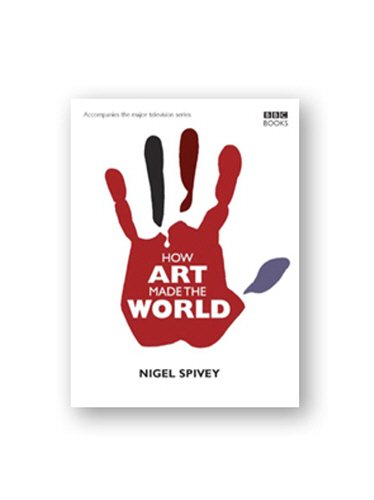 9780563522058: How Art Made the World