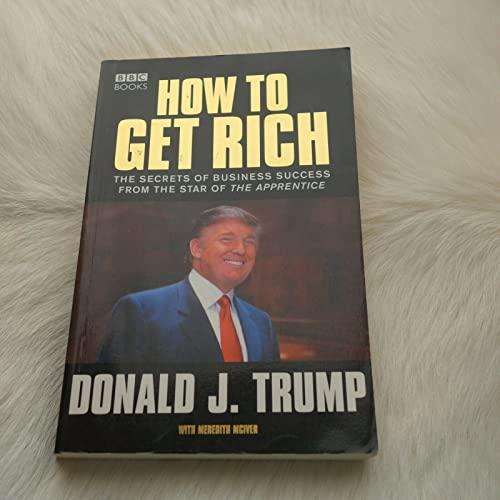 How to Get Rich : The Secret: Trump, Donald J.