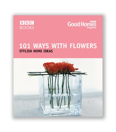 9780563522591: 101 Ways with Flowers: Stylish Home Ideas (Good Homes)