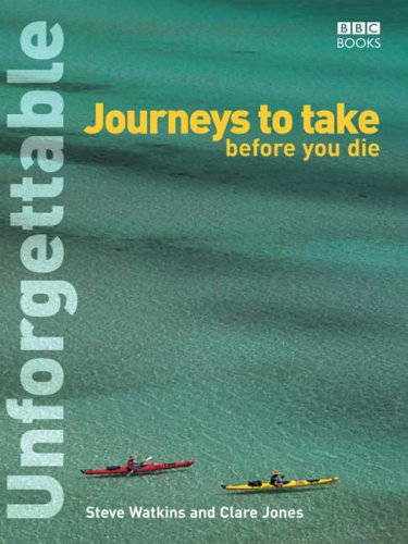 9780563522638: Unforgettable Journeys To Take Before You Die (Unforgettable... Before You Die)