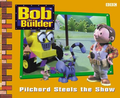 9780563533917: Pilchard Steals the Show (Bob the Builder)