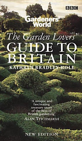 """Gardeners' World"" Garden Lovers' Guide to Britain: Bradley-Hole, Kathryn"