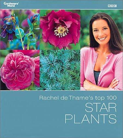 9780563534679: Rachel de Thame's Top 100 Star Plants (Gardeners' World)
