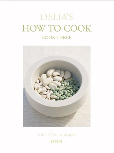 Delia's How to Cook. Book Three With 130 New Recipes