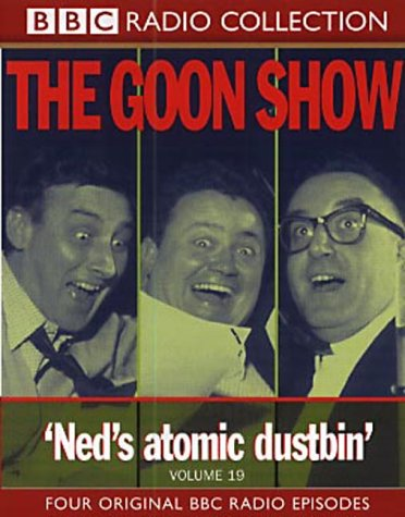 The Goon Show, Vol. 19: Ned's Atomic Dustbin (BBC Radio). (9780563535461) by Peter Sellers; Spike Milligan; Harry Secombe