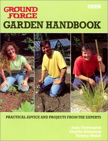 Ground Force: Garden Handbook: Practical Advice and Projects from the Experts (9780563537359) by Alan Titchmarsh; Charlie Dimmock; Tommy Walsh