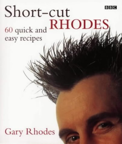 Short-cut Rhodes: 60 Quick and Easy Recipes (0563537361) by Gary Rhodes