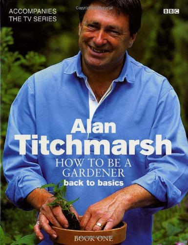 Marvelous Alan Titchmarsh How To Be A Gardener Book One: Titchmarsh, Alan Good Looking