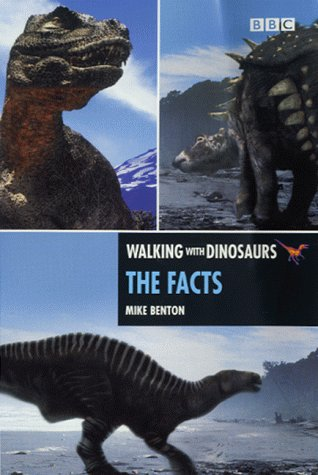 The Walking with Dinosaurs: the Facts: Benton, Mike