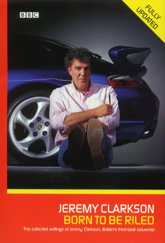 9780563538165: Born to be Riled: The Collected Writings of Jeremy Clarkson