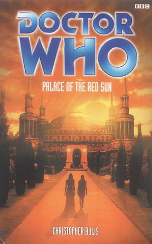 Palace of the Red Sun (Doctor Who) (056353849X) by Christopher Bulis