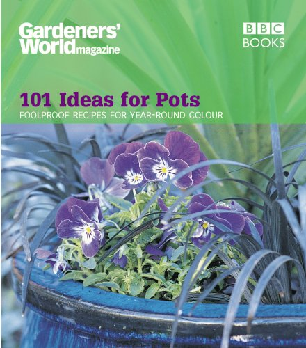 9780563539261: 101 Ideas for Pots: Foolproof Recipes for Year-Round Colour (Gardeners' World Magazine)