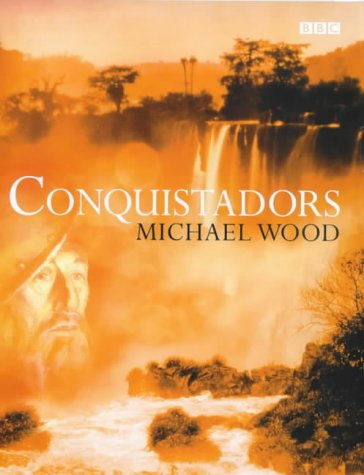 Conquistadors (FINE COPY OF SCARCE FIRST EDITION, FIRST PRINTING SIGNED BY MICHAEL WOOD)