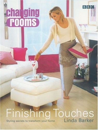 Changing Rooms: Finishing Touches - Styling Secrets to Transform Your Home