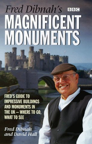Fred Dibnah's Magnificent Monuments: A Guide to the Most Impressive Structures in Britain and Northern Ireland - Where to Go, What to See (0563551739) by Fred Dibnah; David Hall