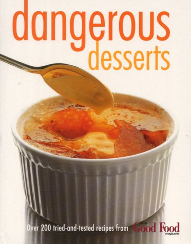 9780563551935: Dangerous Desserts: 200 Tried-and-tested Recipes from BBC
