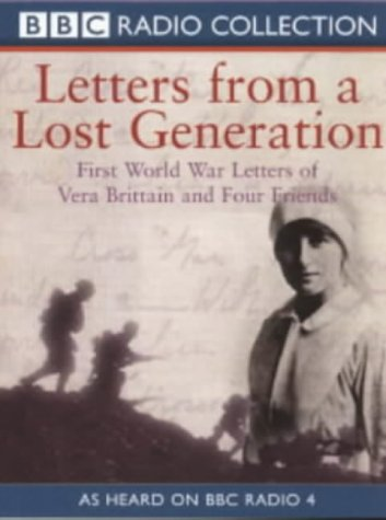 Letters from a Lost Generation: First World War Letters of Vera Brittain and Four Friends (BBC Radio Collection) (0563552972) by Brittain, Vera; etc.