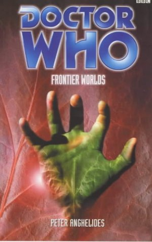 Doctor Who: Frontier Worlds (Doctor Who (BBC)): Peter Anghelides