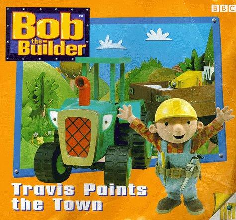 9780563556169: Bob the Builder: Travis Paints the Town Storybook 5 (Bob the Builder Storybook)