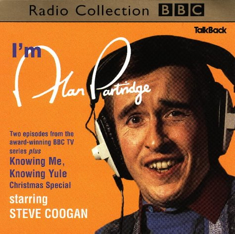 I'm Alan Partridge: Knowing Me, Knowing Yule (BBC Radio Collection): Coogan, Steve, Iannucci, ...