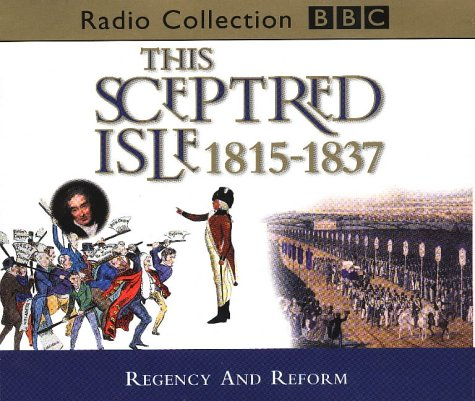 This Sceptred Isle: Regency and Reform 1815-1837 v.9 (BBC Radio Collection) (Vol 9) (0563557648) by Lee, Christopher