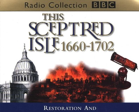 9780563557944: This Sceptred Isle: Restoration and Glorious Revolution 1660-1702 v.5 (BBC Radio Collection) (Vol 5)