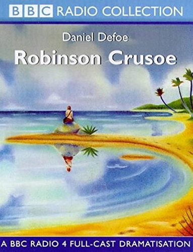 9780563558729: Robinson Crusoe: A BBC Radio 4 Full-cast Dramatisation (BBC Radio Collection)