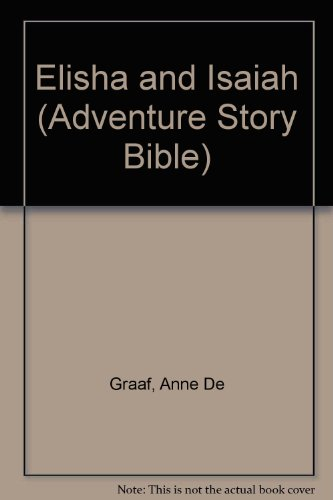 Elisha and Isaiah (Adventure Story Bible) (0564081051) by Graaf, Anne De