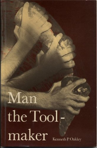 Man the Tool-Maker: Oakley, Kenneth P.;British