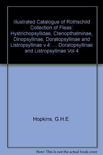 9780565006525: Illustrated Catalogue of Rothschild Collection of Fleas: Hystrichopsyllidae, Ctenopthalminae, Dinopsyllinae, Doratopsyllinae and Listropsyllinae v.4: ... Doratopsyllinae and Listropsyllinae Vol 4