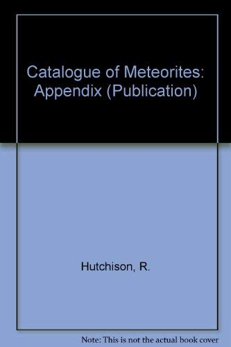Catalogue of Meteorites: Appendix (Publication - British Museum): Hutchison, R.; etc.