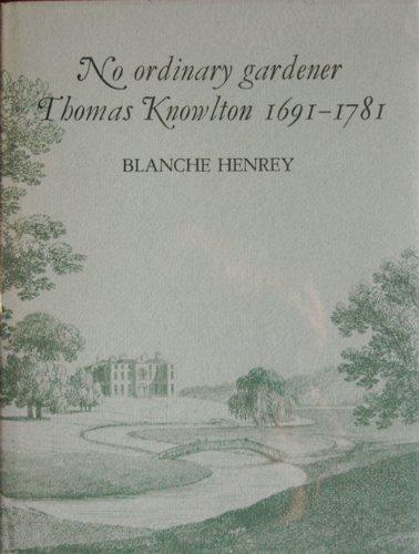 9780565009762: No Ordinary Gardener: Thomas Knowlton, 1691-1781