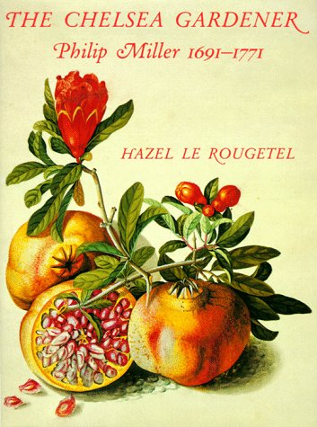 The Chelsea Gardener: Philip Miller, 1691-1771 Le Rougetel, Hazel