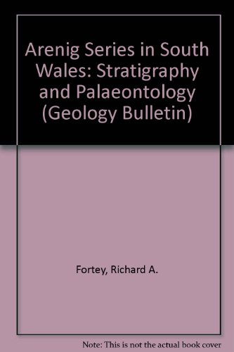 Arenig Series in South Wales: Stratigraphy and Palaeontology (Geology Bulletin): Fortey, Richard A....