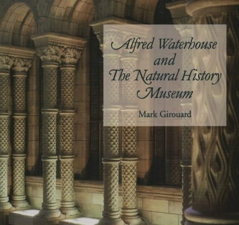 Alfred Waterhouse and The Natural History Museum: Girouard, Mark