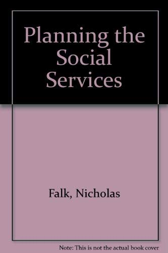 Planning the Social Services: Falk, Nicholas; Lee,