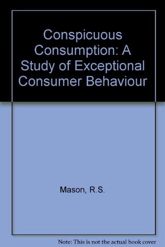 9780566004049: Conspicuous Consumption: A Study of Exceptional Consumer Behaviour