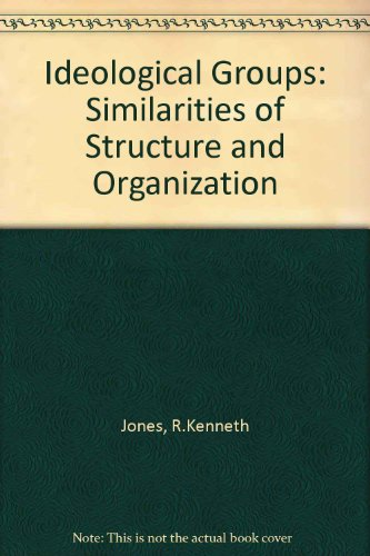 Ideological Groups: Similarities of Structure and Organisation: Jones, R. Kenneth