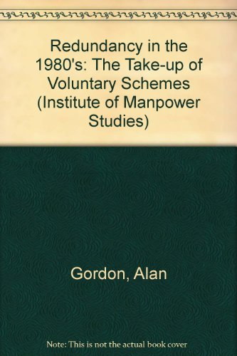 Redundancy in the 1980s: The Take-Up of Voluntary Schemes (Institute of Manpower Studies Series ; No. 6) (0566008262) by Alan Gordon