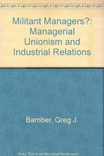 Militant Managers? Managerial Unionism and Industrial Relations: Greg Bamber