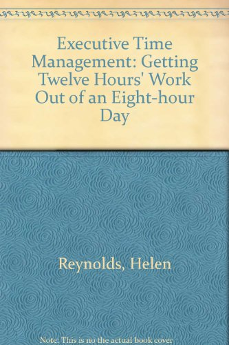 9780566022975: Executive Time Management: Getting Twelve Hours' Work Out of an Eight-hour Day