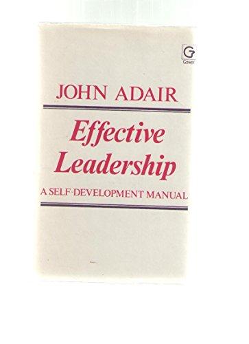 Effective Leadership: A Self Development Manual: Adair, John Eric